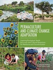 Permaculture and Climate Change Adaptation : Inspiring Ecological, Social,...