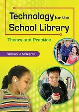 Technology for the School Library : Theory and Practice by William O....