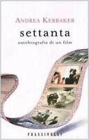 Settanta. Autobiografia Di Un Film,Andrea Kerbaker  ,Frassinelli,2004