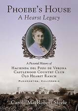 Phoebe's House Hearst Legacy Pictorial History Hacienda  by Steele Carole MacRob