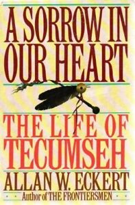 A Sorrow in Our Heart: The Life of Tecumseh by Allan W Eckert