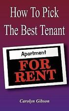 How to Pick the Best Tenant by Carolyn Gibson (2003, Paperback)