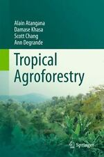 Tropical Agroforestry: By Atangana, Alain Khasa, Damase Chang, Scott Degrande...