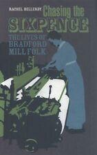 """VERY GOOD"" Chasing the Sixpence: The Lives of Bradford Mill Folk, Rachel Beller"