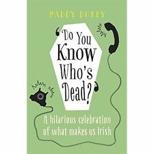 Do You Know Who's Dead?: A hilarious celebration of what makes us Irish, Duffy,
