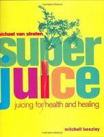Superjuice: Juicing for Health and Healing,Michael van Straten