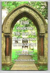 UNO STUDENTE CHE NON HA MAI SMESSO DI IMPARARE di Grazia Murdoch-Riolo