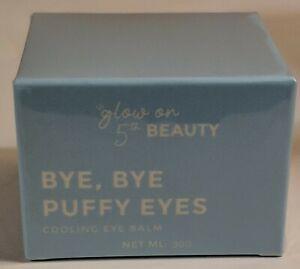 Glow on 5th - BYE, BYE PUFFY EYES Cooling Eye Balm Factory Sealed FRESH