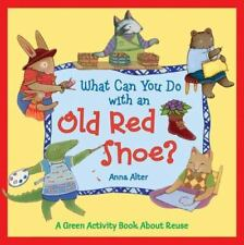 What Can You Do with an Old Red Shoe?: A Green Activity Book About Reuse, Alter,