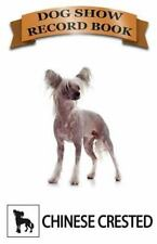 Show Dog Journals: Dog Show Record Book : Chinese Crested by Snapping Books.