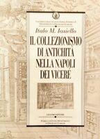 Italo M. Iasiello Il collezionismo di antichità nella Napoli dei Viceré Liguori