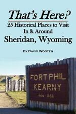 That's Here? 25 Historical Places to Visit In & Around Sheridan, Wyoming