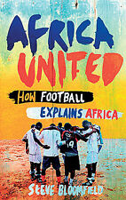 Africa United - How Football Explains Africa - Steve Bloomfield - Soccer book