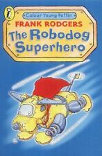 (Good)-The Robodog: Superhero (Colour Young Puffin) (Paperback)-Frank Rodgers-01