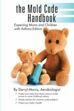 the Mold Code Handbook: Expecting Moms and Chil. Aerobiologist, Darryl.#