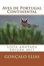 Aves de Portugal Continental : Lista Anotada - Edi??o 2017: By Elias, Gon?alo...