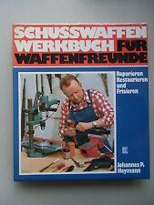 Schusswaffen Werkbuch für Waffenfreunde Reparieren Restaurieren Frisieren 1986
