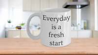 Everyday is a fresh start-motivational coffee mug tea cup gift novelty friends