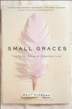 Small Graces : The Quiet Gifts of Everyday Life by Kent Nerburn (1998,...