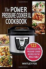 The Power Pressure Cooker XL Cookbook: 123 Recipes For The Whole Family