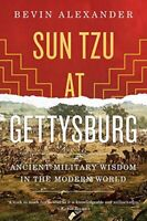 Sun Tzu at Gettysburg: Ancient Military Wisdom in... by Alexander Bevin Hardback