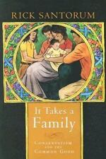 It Takes a Family : Conservatism and the Common Good by Rick Santorum (2005, Har