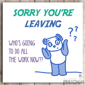 Funny Humorous Sorry Your Leaving Card For Work Colleagues Joke Sarcastic