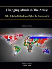 Changing Minds in the Army : Why It Is So Difficult and What to Do about It...