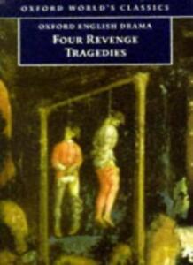 Four Revenge Tragedies: (The Spanish Tragedy, The Revenger's Tragedy, The Reve,