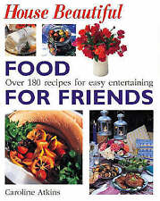 "Good, ""House Beautiful"": Food for Friends - Over 180 Recipes for Easy Entertaini"