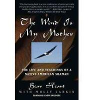 The Wind is My Mother: The Life and Teachings of a Nati - Paperback NEW Heart, B