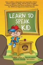 Learn to Speak Kid : Raise Confident, Independent and Responsible Children...
