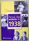 Anniversaire nous les enfants de 1938 de la naissance à l'âge adulte /T27