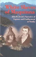 White Slaves of Maquinna. John R. Jewitt's Narrative of Capture and Confinement