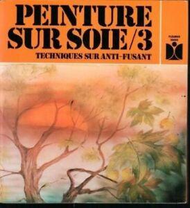 PEINTURE SUR SOIE. Tome 3 by Soleillant, Claude