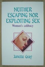 Neither Escaping Nor Exploiting Sex Woman's Celibacy - Janette Gray