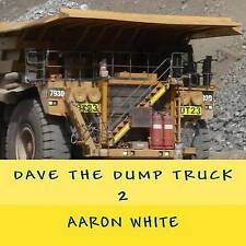NEW Dave the Dump Truck 2 (What My Parents Do) (Volume 2) by Aaron White