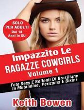 Impazzito le Ragazze Cowgirls Volume 1 : Foto Sexy e Bollenti Di Cowgirl in...