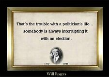 Humor Quote Will Rogers That's the Trouble With Politician's Life Election