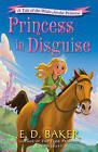 Princess in Disguise 'A Tale of the Wide-Awake Princess Baker, E. D.