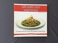 100 PIATTI UNICI VEGETARIANI le migliori ricette dei piú noti chef d'Italia