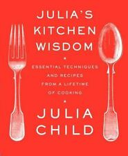 Julia's Kitchen Wisdom : Essential Techniques and Recipes from a Lifetime of...