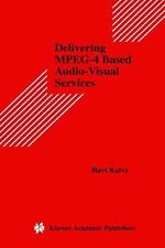 Delivering MPEG-4 Based Audio-Visual Services 18 by Hari Kalva (2013, Paperback)