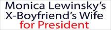 Political Bumper Sticker - Monica Lewinsky's X-Boyfriends's Wife for President