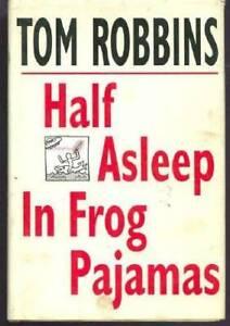 Half Asleep in Frog Pajamas - Hardcover By Robbins, Tom - VERY GOOD