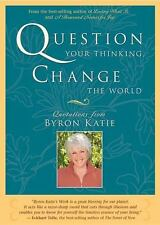 Question Your Thinking, Change The World: Quotations from Byron Katie: By Kat...