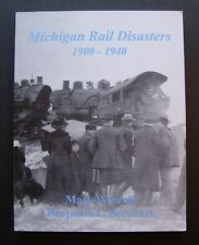 Michigan Rail Disasters 1900-1940 by Mark Worrall and Benjamin L. Bernhart