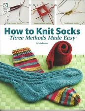 How to Knit Socks, Three Methods Made Easy by Edie Eckman