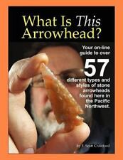 What Is This Arrowhead? : Your On-Line Guide to over 57 Different Types and...