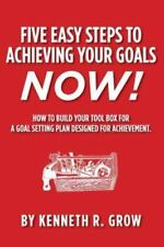 Five Easy Steps to Achieving Your Goals Now! : How to Build Your Tool Box for...